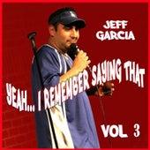 Yeah...i Remember Saying That, Vol. 3 by Jeff Garcia