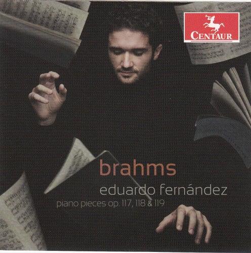 Brahms: Piano Pieces, Opp. 117, 118, 119 by Eduardo Fernandez