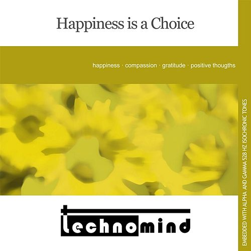 Happiness Is a Choice by Techno Mind