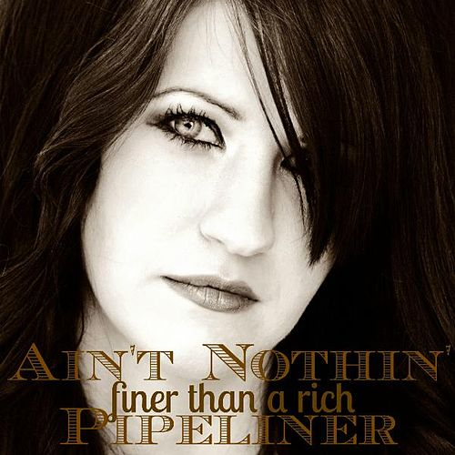 Ain't Nothin' Finer Than a Rich Pipeliner by Chelsea Savage