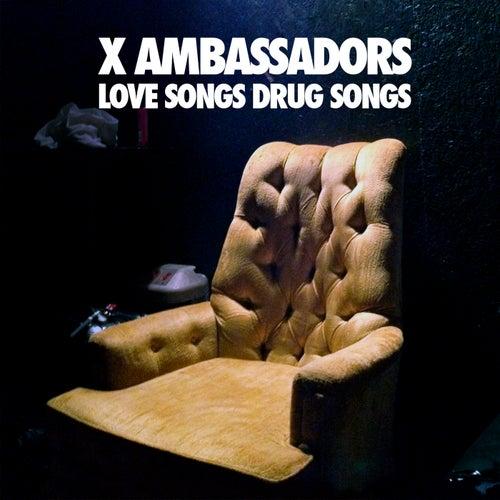 Love Songs Drug Songs by X Ambassadors
