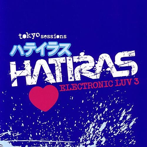 Hatiras - Electronic Luv 3 - Tokyo Sessions by Various Artists