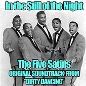 In the Still of the Night (From 'Dirty Dancing') by The Five Satins