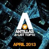 Antillas A-List Top 10 - April 2013 (Bonus Track Version) by Various Artists