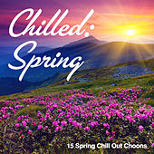 Chilled: Spring (15 Spring Chill Out Choons) by Various Artists