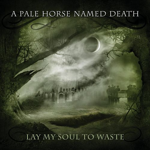 Lay My Soul to Waste by A Pale Horse Named Death