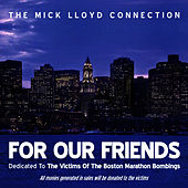 For Our Friends (Dedicated to the Victims of the Boston Marathon Bombings) - Single by The Mick Lloyd Connection