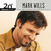 20th Century Masters/The Millennium Collection/The Best Of Mark Wills by Mark Wills