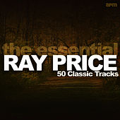 The Essential Ray Price - 50 Classic Tracks de Ray Price