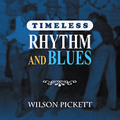 Timeless Rhythm & Blues: Wilson Pickett von Wilson Pickett