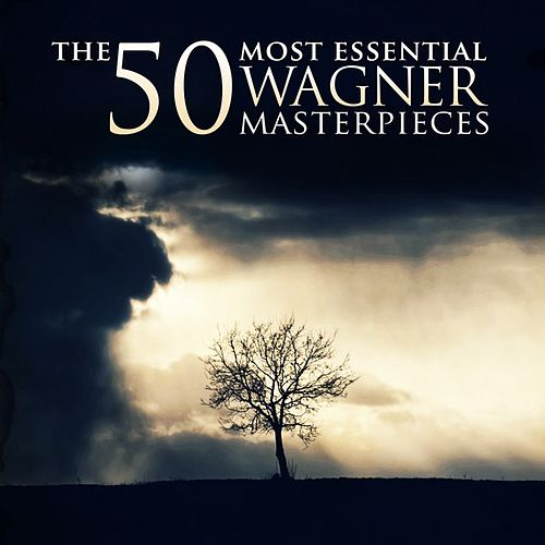 The 50 Most Essential Wagner Masterpieces by Various Artists