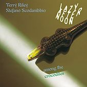 Lazy Afternoon Among the Crocodiles by Terry Riley