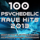 100 Psychedelic Rave Hits 2013 - Best of Top Electronic Dance, Acid, Techno, House, Progressive by Various Artists