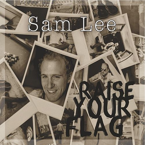 Raise Your Flag by Sam Lee
