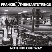 Nothing Our Way - Single by Frankie & The Heartstrings