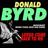 Lover Come Back To Me (Wichcraft When Your Love Has Gone) by Donald Byrd