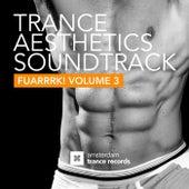 Trance Aesthetics Soundtrack FUARRRK! Volume 3 by Various Artists