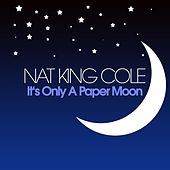 It's Only A Paper Moon by Nat King Cole