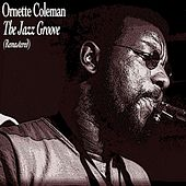 The Jazz Groove (Remastered) by Ornette Coleman
