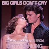 Big Girls Don't Cry (From 'Dirty Dancing') by Frankie Valli