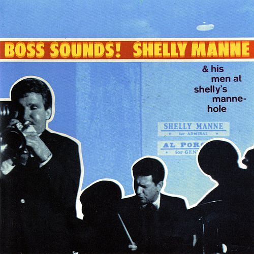 Boss Sounds: Shelly Manne & His Men At Shelly's Manne-Hole [Live] by Shelly Manne