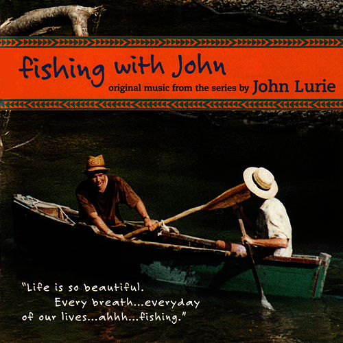 Fishing With John - Original Music From The Series By John Lurie by John Lurie