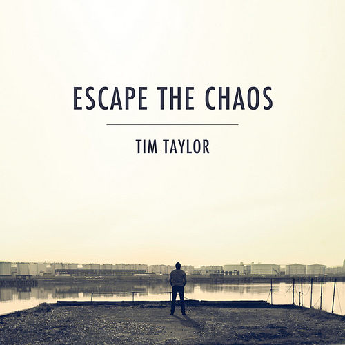 Escape the Chaos - EP by Tim Taylor