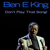 Ben E King: Don't Play That Song! de Ben E. King