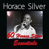 60 Horace Silver Essentials by Horace Silver