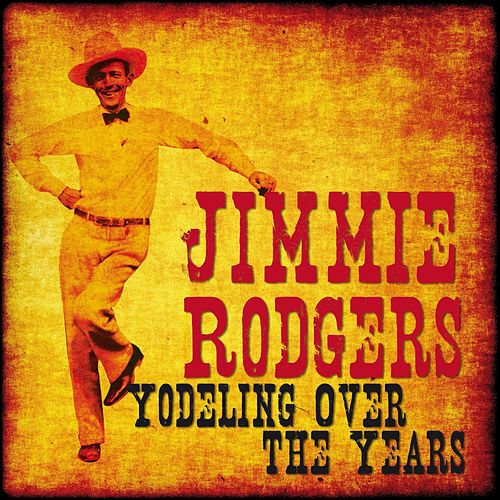 Yodeling Over the Years by Jimmie Rodgers