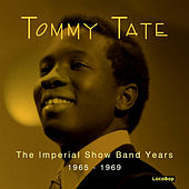 The Imperial Show Band Years (1965 - 1969) by Tommy Tate
