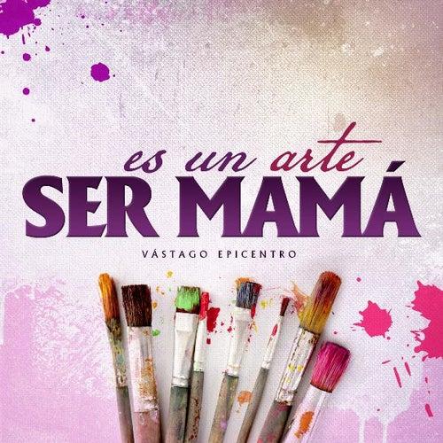 Es Un Arte Ser Mama by Vastago Epicentro