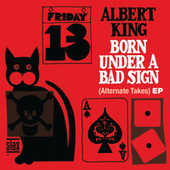Born Under A Bad Sign (Alternate Takes) EP by Albert King