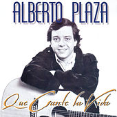 Que Cante La Vida de Alberto Plaza
