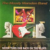 Never Turn Our Back On the Blues by The Moody Marsden Band