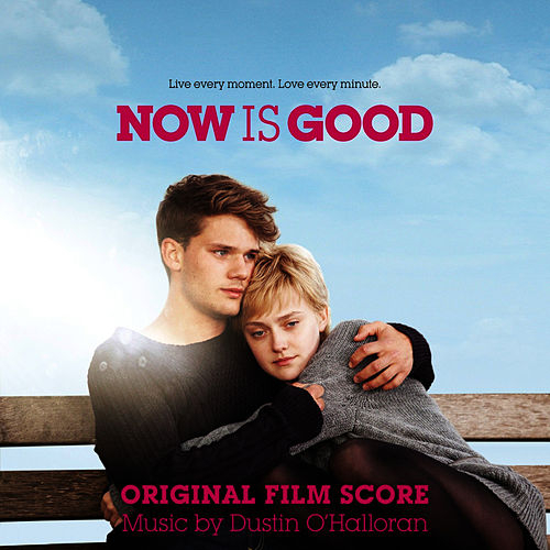 Now Is Good (Original Film Score) by Dustin O'Halloran