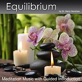 Equilibrium (Meditation Musc With Guided Introduction) by Dr. Harry Henshaw
