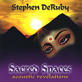 Sacred Spaces: Accoustic Revelations by Stephen DeRuby