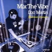 Mix The Vibe: Doc Martin - Sublevel Maneuvers by Doc Martin