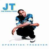 Operation Takeover by JT the Bigga Figga