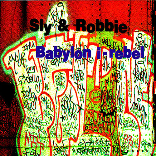 Babylon I-Rebel by Sly and Robbie
