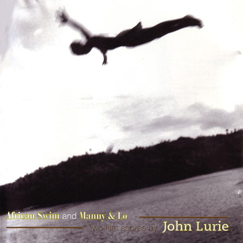 African Swim and Manny & Lo - Two Film Scores By John Lurie by John Lurie