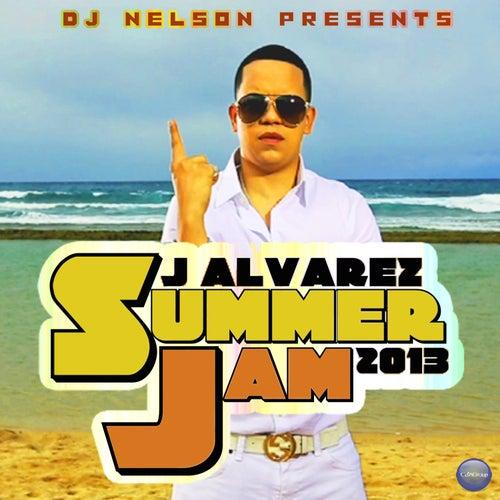 Dj Nelson Presents: J. Alvarez Summer Jam 2013 by J. Alvarez