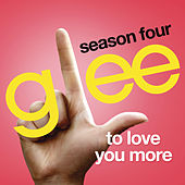 To Love You More (Glee Cast Version) by Glee Cast