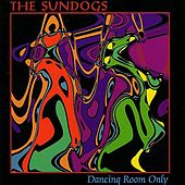 Dancing Room Only by The Sundogs