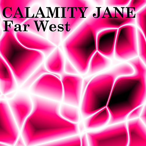 Far West by Calamity Jane