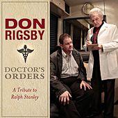 Doctor's Orders: A Tribute to Ralph Stanley by Don Rigsby