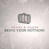 Bring Your Nothing by Shane & Shane