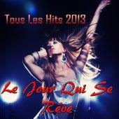 Le jour qui se rêve (Tous Les Hits 2013) von Various Artists
