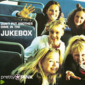 Dont Put Another Dime In the Jukebox by Pretty Pink